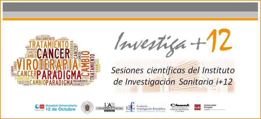 """Sesiones Investiga+12 """"Viroterapia del cáncer: avances y cambio de paradigma"""""""