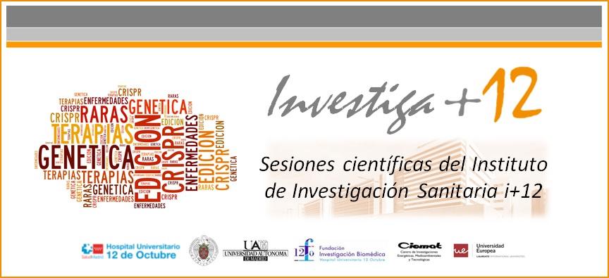 """Sesiones Investiga+12 """"Edición genética en la investigación actual y futuras terapias de enfermedades raras"""""""